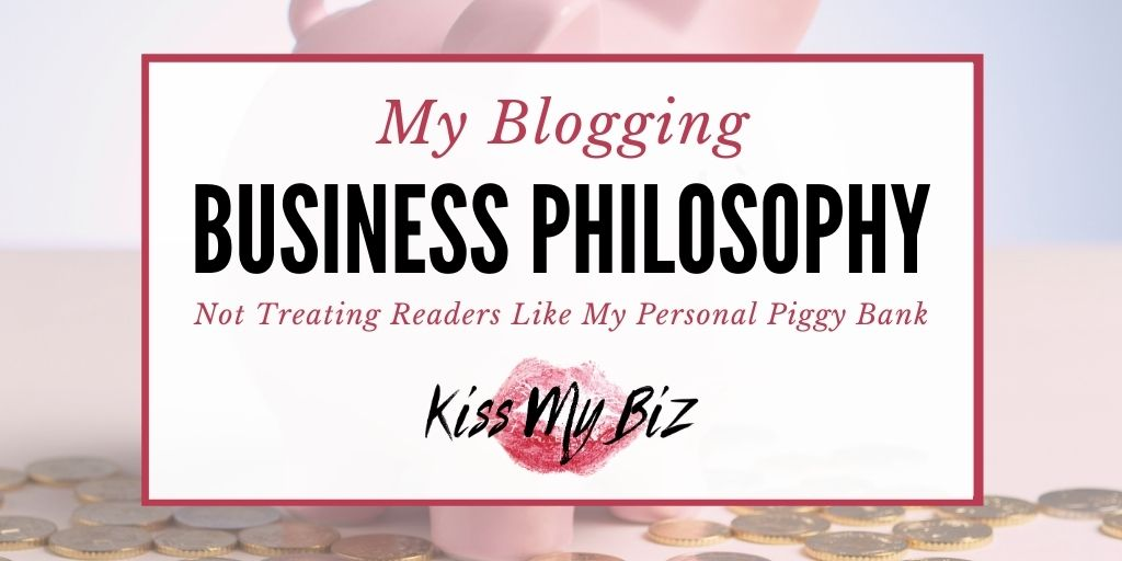 My Business Blogging Philosophy - Not Treating Readers Like My Personal Piggy Bank - KissMyBiz.com